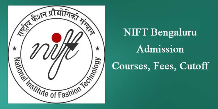Nift Bengaluru 2020 Entrance Exam Courses Fee Cutoff Admission